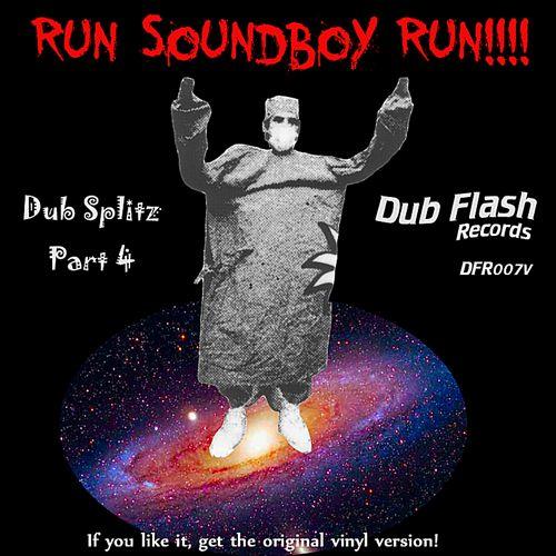 Dub Flash Presents Dub Splitz Part 4: Run Soundboy Run!!!!