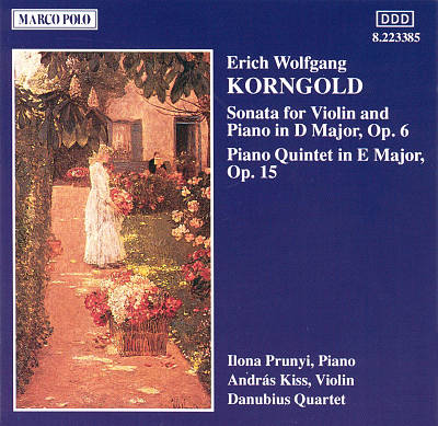 Korngold: Sonata for Violin & Piano in D, Op. 6; Piano Quintet in E, Op. 16