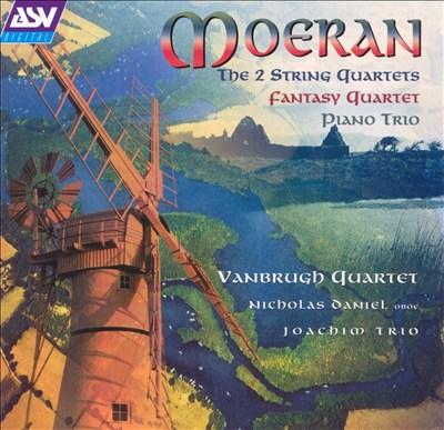 Moeran: The 2 String Quartets; Fantasy Quartet; Piano Trio