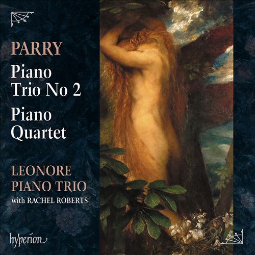 Parry: Piano Trio No. 2; Piano Quartet