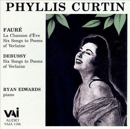 Fauré: La Chanson d'Ève; Six Songs to Poems of Verlaine; Debussy: Six Songs to Poems of Verlaine