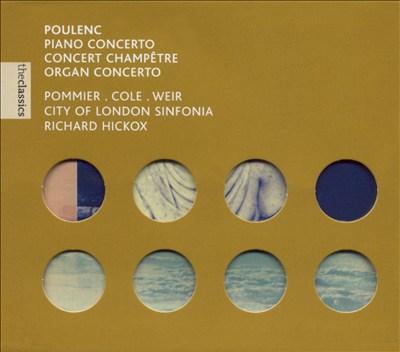 Poulenc: Piano Concerto; Concert champêtre; Organ Concerto