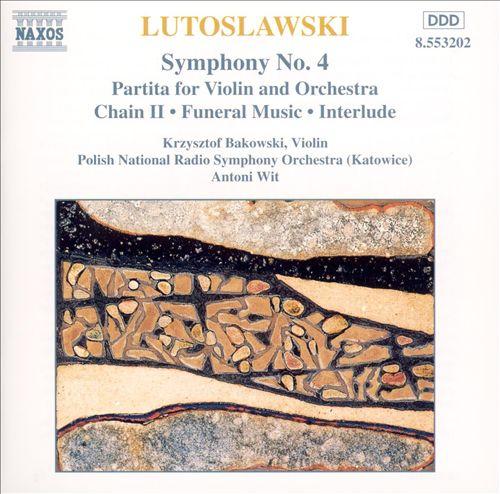 Lutoslawski: Symphony No. 4; Partita for Violin & Orchestra