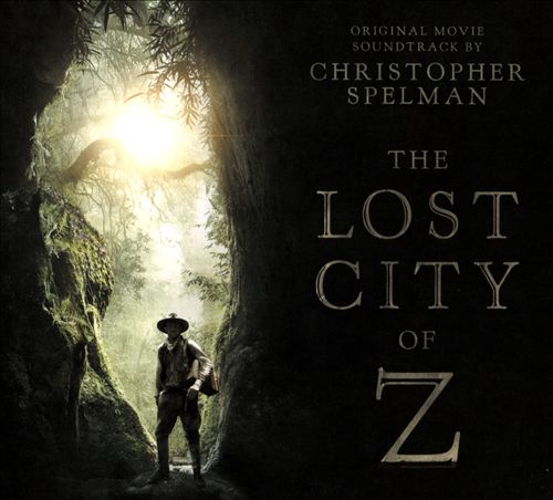 The Lost City of Z [Original Motion Picture Soundtrack]