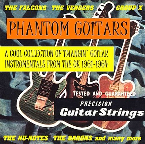 Phantom Guitars: A Cool Collection of Twangin' Instrumentals from the UK 1961-1964