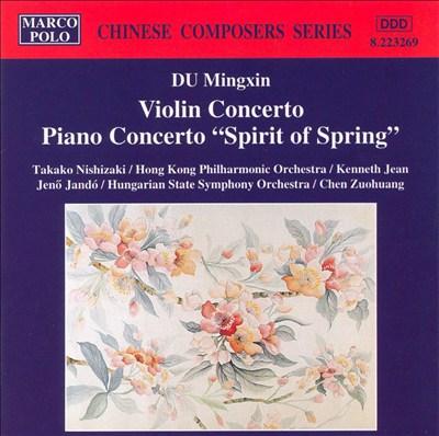 "Du Mingxin: Violin Concerto; Piano Concerto ""Spirit of Spring"""