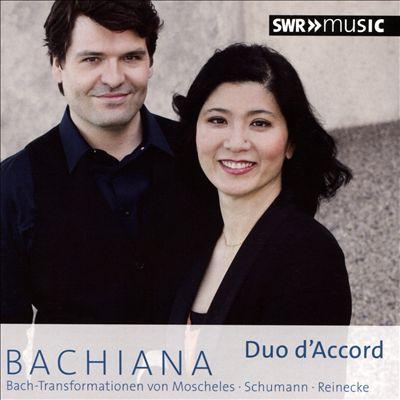 Bachiana: Bach-Transformationen von Moscheles, Schumann, Reinecke