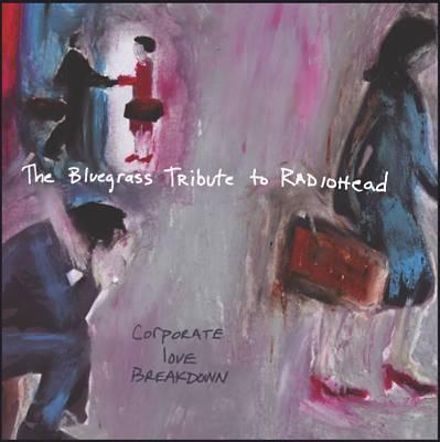 Corporate Love Breakdown: The Bluegrass Tribute To
