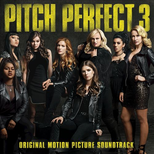 Pitch Perfect 3 [Original Motion Picture Soundtrack]