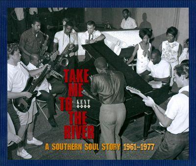 Take Me to the River: A Southern Soul Story 1961-1977