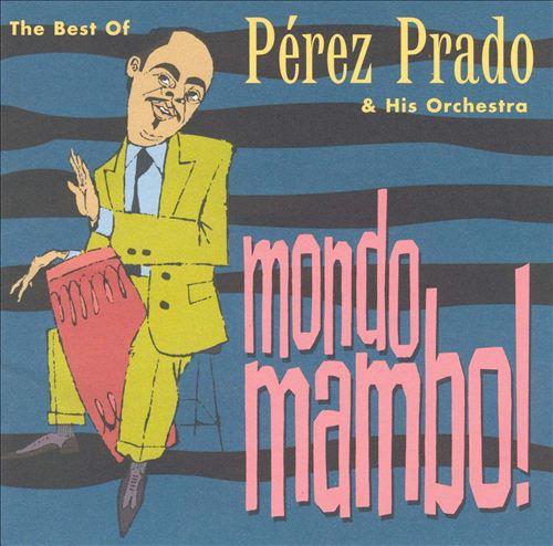 Mondo Mambo: The Best of Perez Prado