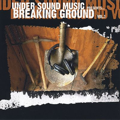 Under Sound Music: Breaking Ground, Vol 1.