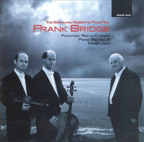 Frank Bridge: Phantasy Trio in C minor; Piano Trio No. 2; Miniatures