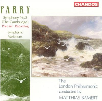 Parry: Symphony No. 2 (The Cambridge); Symphonic Variations