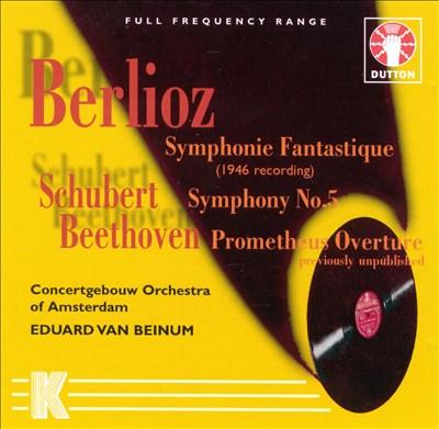 Berlioz: Symphonie fantastique; Schubert: Symphony No. 5; Beethoven: Prometheus Overture