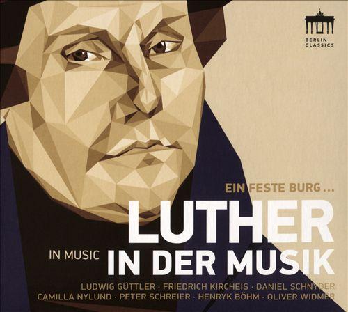 Ein Feste Burg ...: Luther in der Musik