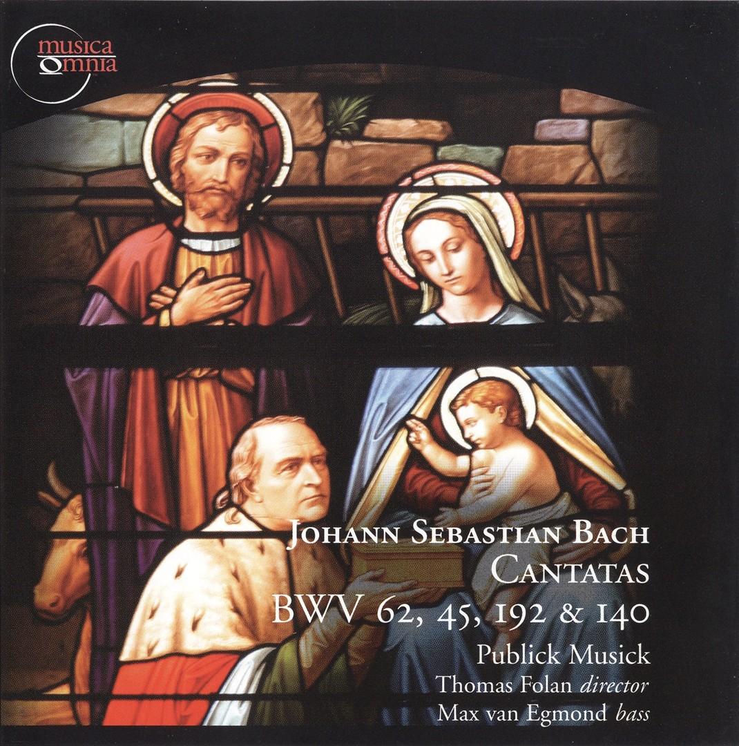 Bach: Cantatas BWV 62, 45, 192 & 140