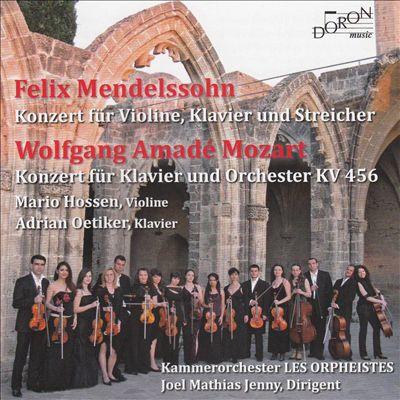 Mendelssohn: Konzert für Violine, Klavier und Streicher; Mozart: Konzert für Klavier und Orchester, KV 456