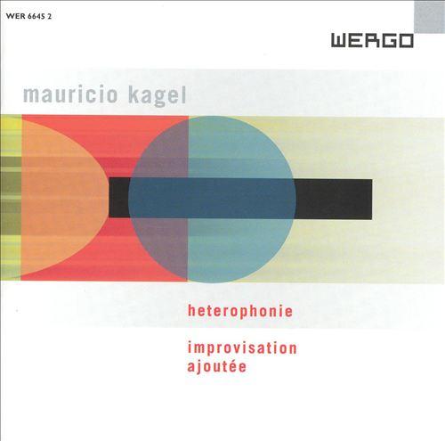 Mauricio Kagel: Heterophonie; Improvisation ajoutée