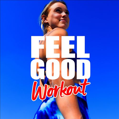 Feel Good Workout (Songs for the Gym)