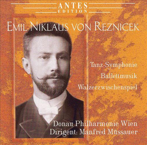 Emil Niklaus von Reznicek: Tanz-Symphonie; Balletmusik; Walzerwischenspiel