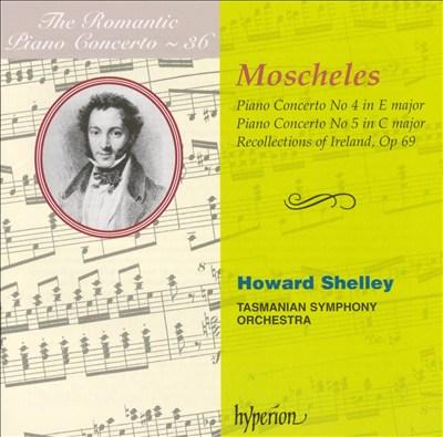 The Romantic Piano Concerto, Vol. 36: Moscheles: Piano Concertos Nos. 4 & 5; Recollections of Ireland