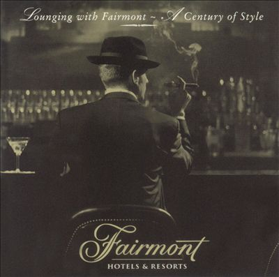 Fairmont Hotels & Resorts: Lounging with Fairmont - A Century of Style
