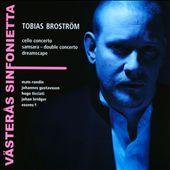 Tobias Broström: Cello Concerto; Samsara - Double Concerto; Dreamscape
