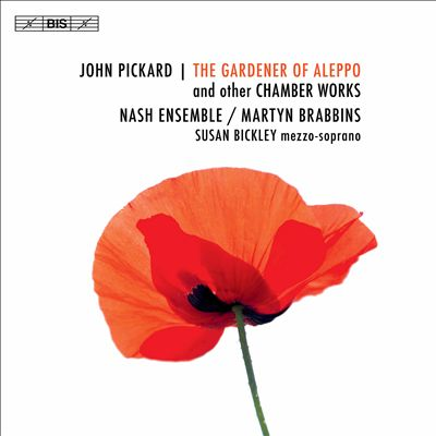 John Pickard: The Gardener of Aleppo and other Chamber Works