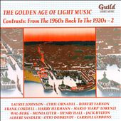 The Golden Age of Light Music: Contrasts - From the 1960s Back to the 1920s, Vol. 2