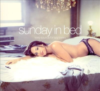 Sunday in Bed: Sexy Sounds for Lazy Lovers