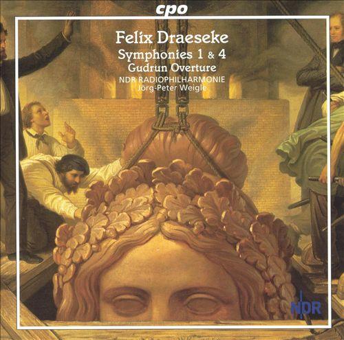Draeseke: Symphonies 1 & 4; Gudrun Overture