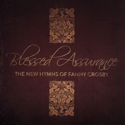 Blessed Assurance: The New Hymns of Fanny Crosby