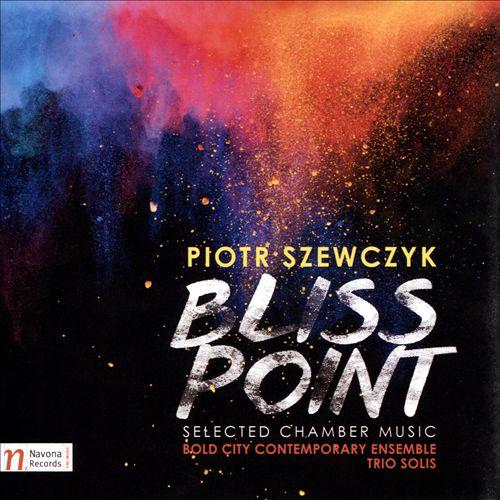 Piotr Szewczyk: Bliss Point
