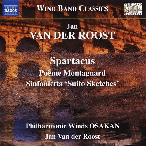 Jan Van der Roost: Spartacus; Poème Montagnard; Sinfonietta 'Suito Sketches'