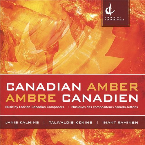 Canadian Amber / Ambre Canadien: Music by Latvian-Canadian Composers