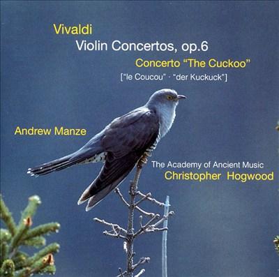 """Vivaldi: Violin Concertos, Op. 6; Concerto """"The Cuckoo"""""""