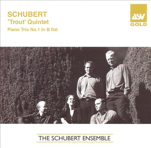 Schubert: 'Trout' Quintet; Piano Trio No. 1 in B flat