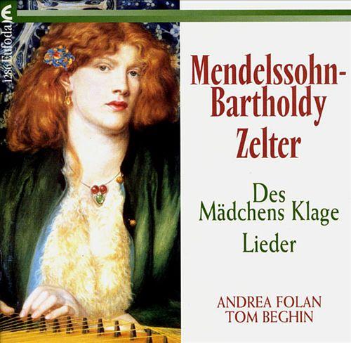 Mendelssohn: Des Mädchens Klage; Zelter: Lieder