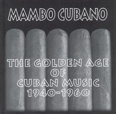 Mambo Cubano: The Golden Age of Cuban Music 1940-1960