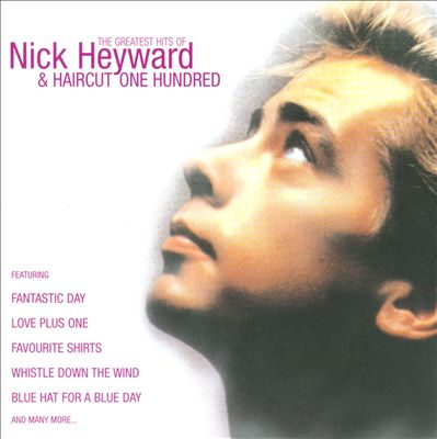The Greatest Hits of Nick Heyward + Haircut One Hundred