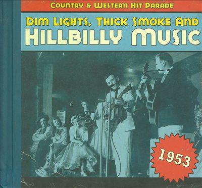 Dim Lights, Thick Smoke and Hillbilly Music: 1953