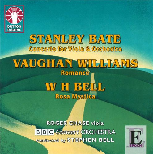 Stanley Bate: Concerto for Viola & Orchestra; Vaughan Williams: Romance; W.H. Bell: Rosa Mystica