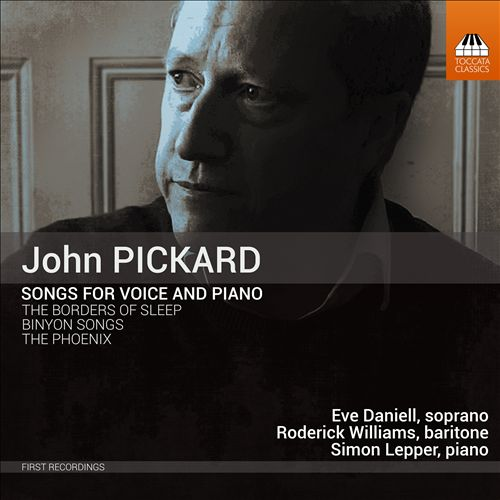 John Pickard: Songs - The Borders of Sleep; Binyon Songs; The Phoenix