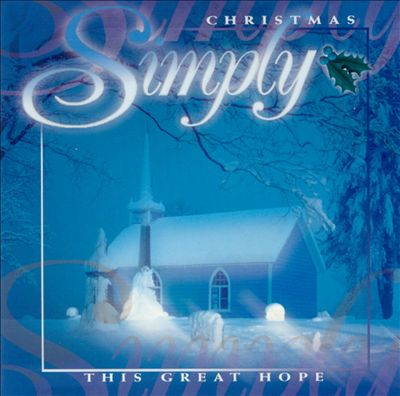 Simply Christmas: This Great Hope