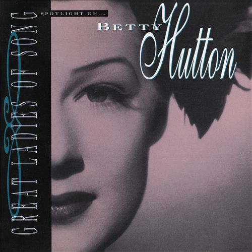 Spotlight on Betty Hutton [Great Ladies of Song]
