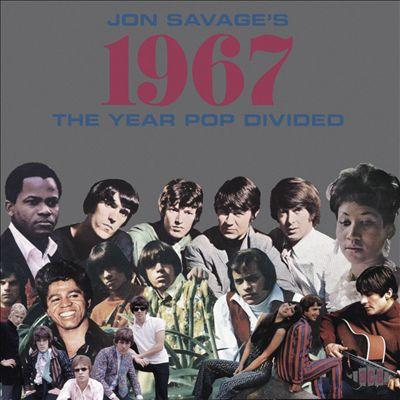 Jon Savage's 1967: Year Pop Divided
