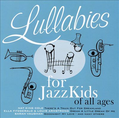 Lullabies for JazzKids of All Ages
