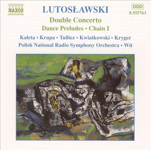 Lutoslawski: Double Concerto; Dances Preludes; Chain I