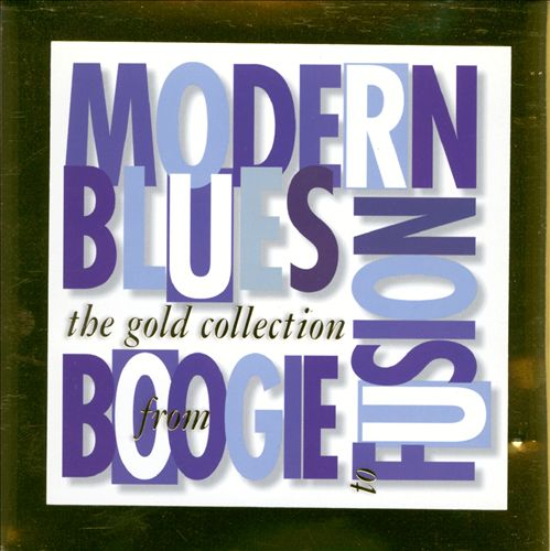 Modern Blues: Boogie to Fusion, The Gold Collection